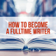 How to become a fulltime writer