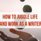 How to juggle life and work as a writer