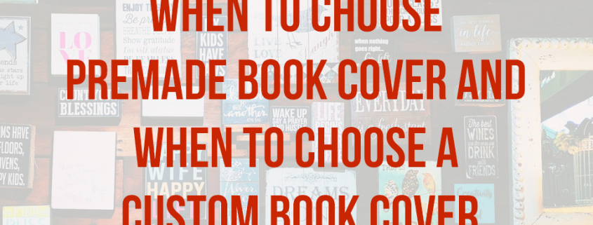When to choose premade book cover and when to choose a custom book cover